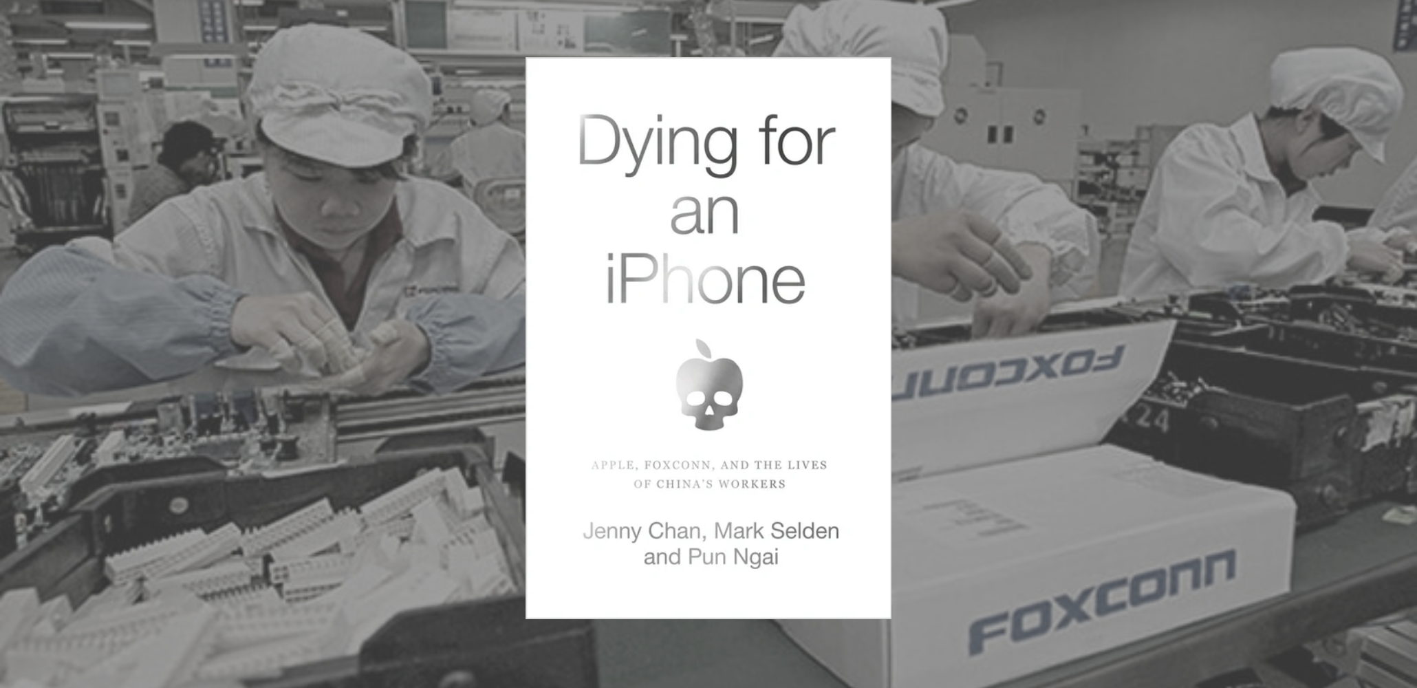labornotes.org: Review: Dying for an iPhone: Apple, Foxconn, and the Lives of China's Workers