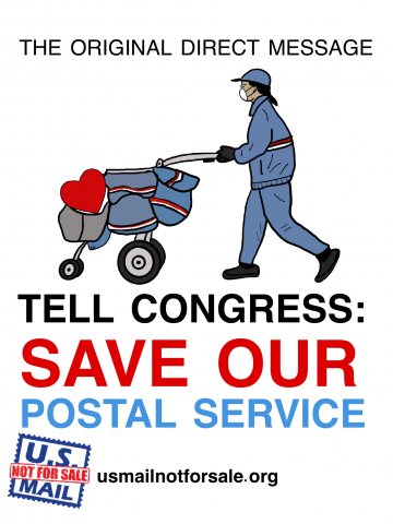 """TELL CONGRESS SAVE OUR POSTAL SERVICE."" Image shows city letter carrier pushing a mail cart with hearts in it. Additional text: THE ORIGINAL DIRECT MESSAGE. Additional text: usmailnotforsale.org and logo."